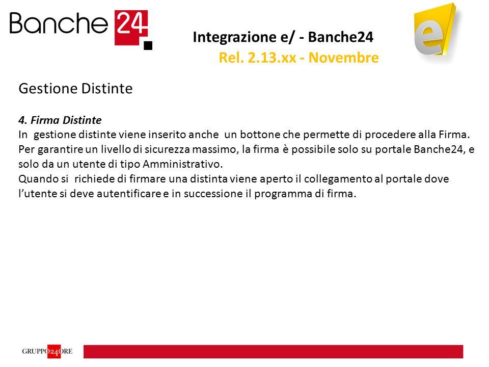 Integrazione e/ - Banche24 Gestione Distinte 4. Firma Distinte In gestione distinte viene inserito anche un bottone che permette di procedere alla Fir
