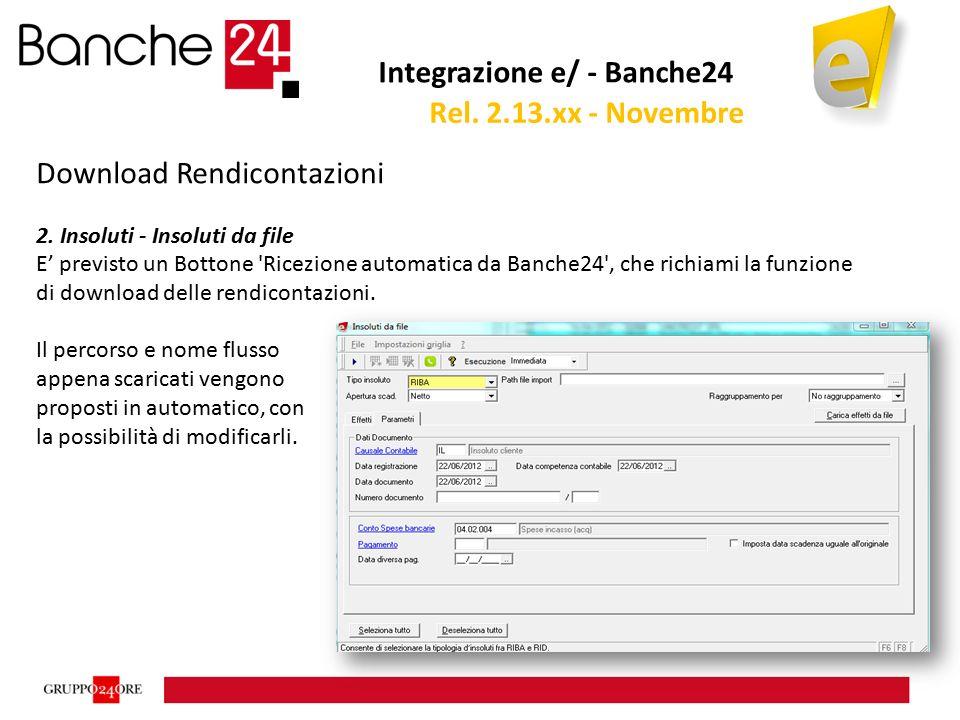 Integrazione e/ - Banche24 Download Rendicontazioni 2. Insoluti - Insoluti da file E' previsto un Bottone 'Ricezione automatica da Banche24', che rich