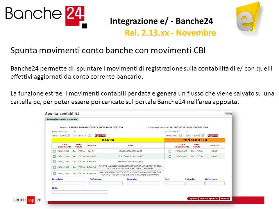Integrazione e/ - Banche24 Spunta movimenti conto banche con movimenti CBI Banche24 permette di spuntare i movimenti di registrazione sulla contabilità di e/ con quelli effettivi aggiornati da conto corrente bancario.