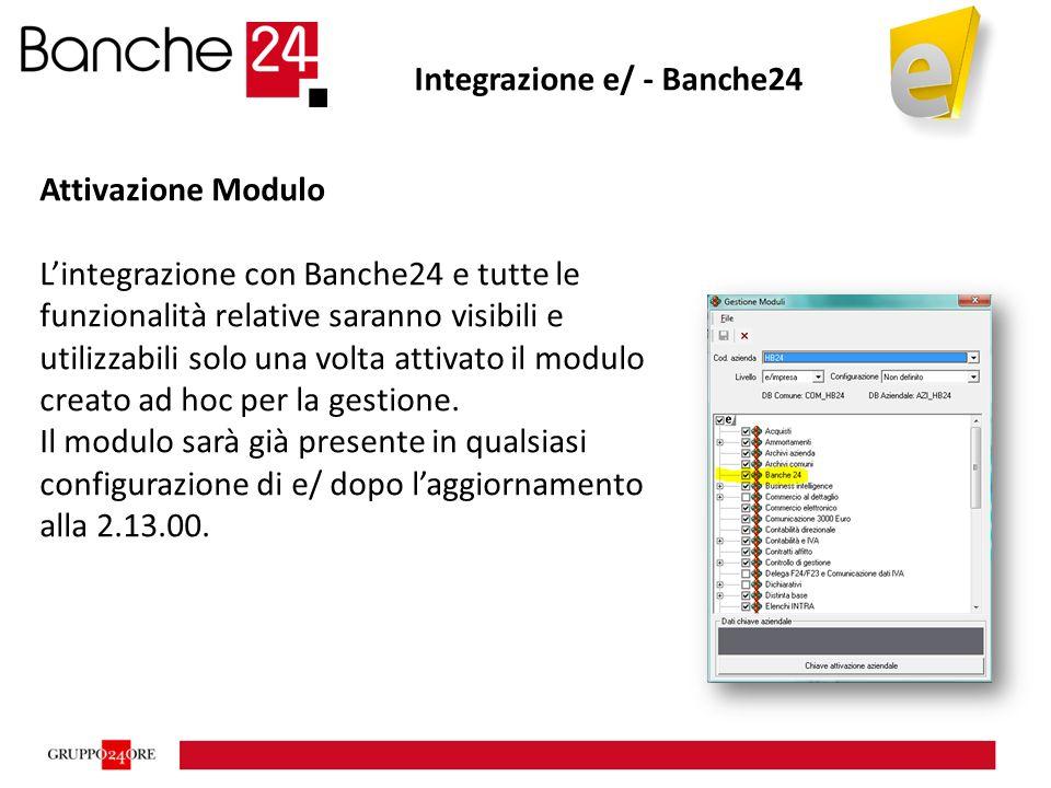Integrazione e/ - Banche24 Attivazione Modulo L'integrazione con Banche24 e tutte le funzionalità relative saranno visibili e utilizzabili solo una volta attivato il modulo creato ad hoc per la gestione.