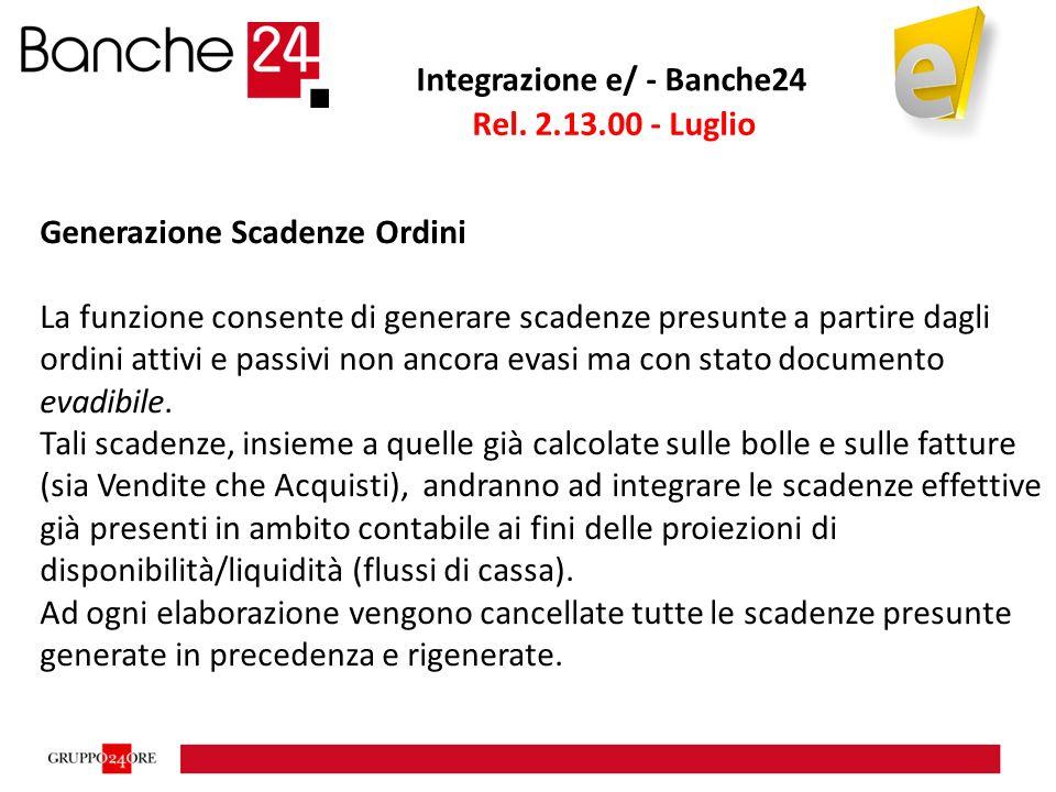 Integrazione e/ - Banche24 Generazione Scadenze Ordini La funzione consente di generare scadenze presunte a partire dagli ordini attivi e passivi non ancora evasi ma con stato documento evadibile.