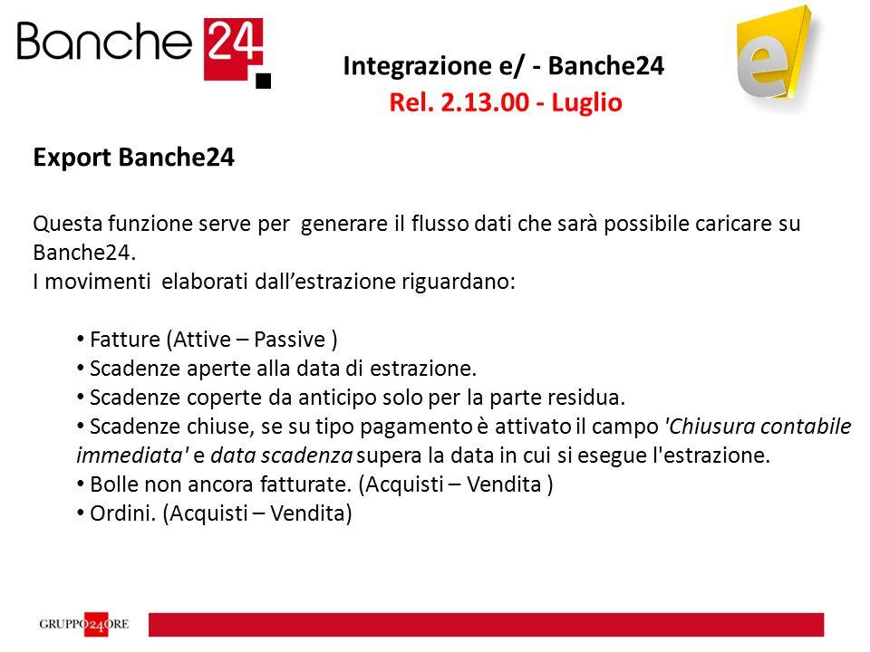 Integrazione e/ - Banche24 Export Banche24 Questa funzione serve per generare il flusso dati che sarà possibile caricare su Banche24.