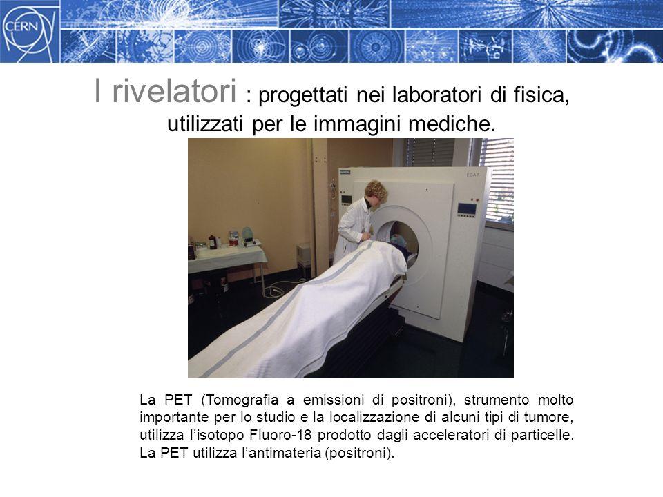 I rivelatori : progettati nei laboratori di fisica, utilizzati per le immagini mediche.