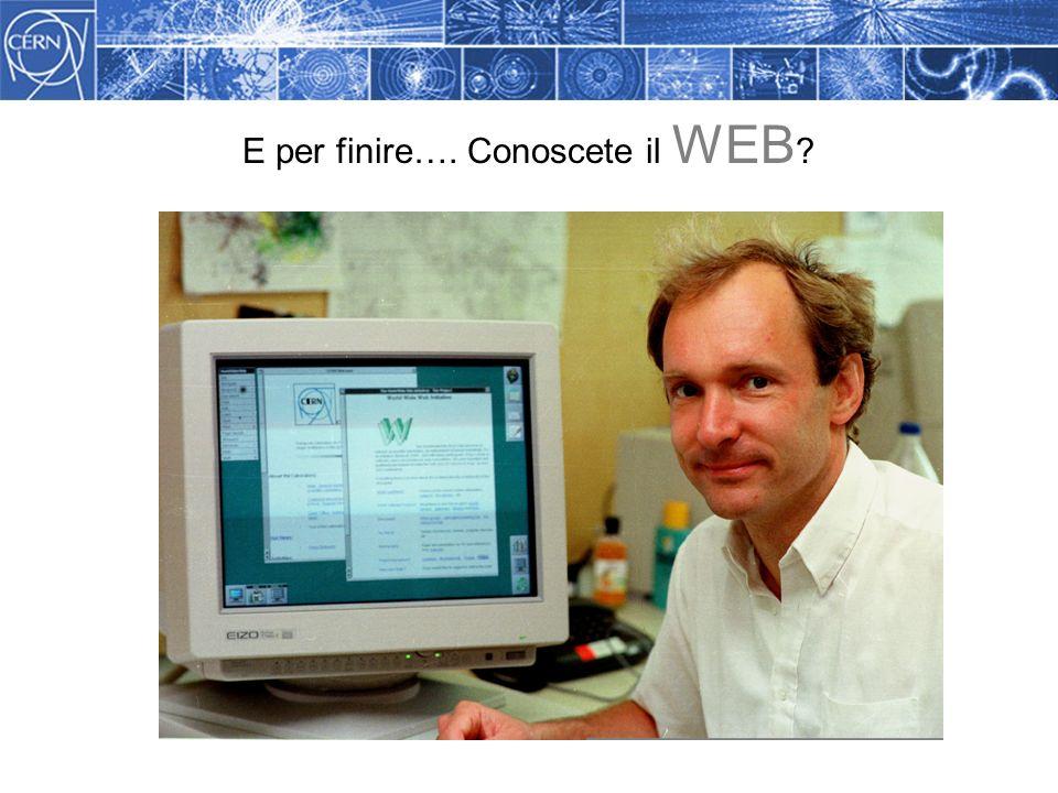 E per finire…. Conoscete il WEB