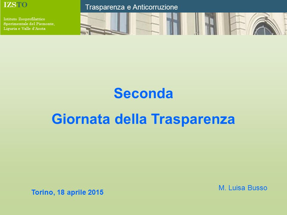 IZSTO Istituto Zooprofilattico Sperimentale del Piemonte, Liguria e Valle d'Aosta Trasparenza e Anticorruzione Seconda Giornata della Trasparenza Tori
