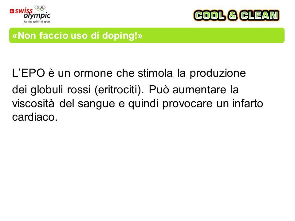 «Non faccio uso di doping!» L'EPO è un ormone che stimola la produzione dei globuli rossi (eritrociti).