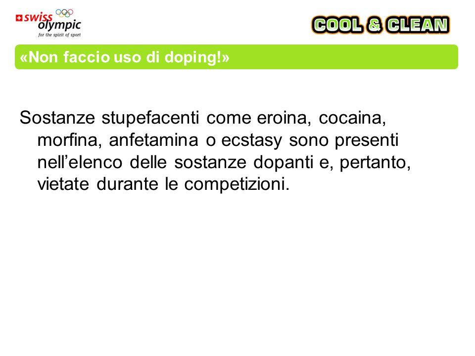 «Non faccio uso di doping!» Sostanze stupefacenti come eroina, cocaina, morfina, anfetamina o ecstasy sono presenti nell'elenco delle sostanze dopanti e, pertanto, vietate durante le competizioni.