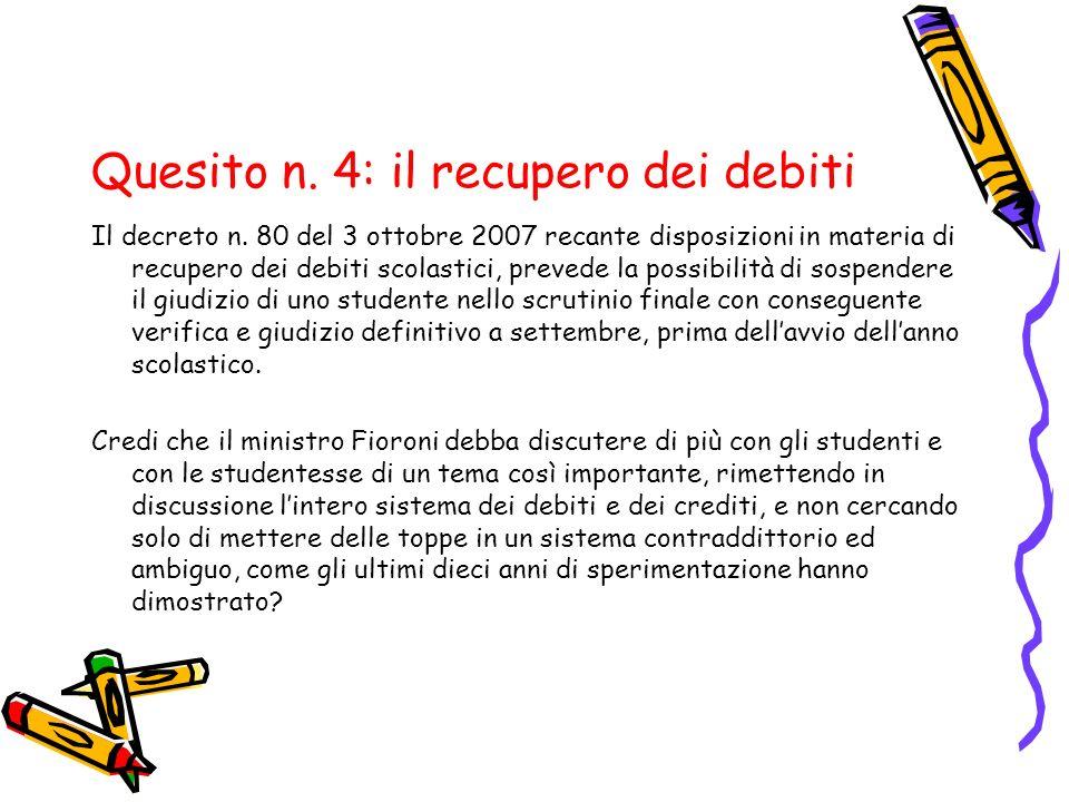 Quesito n. 4: il recupero dei debiti Il decreto n. 80 del 3 ottobre 2007 recante disposizioni in materia di recupero dei debiti scolastici, prevede la