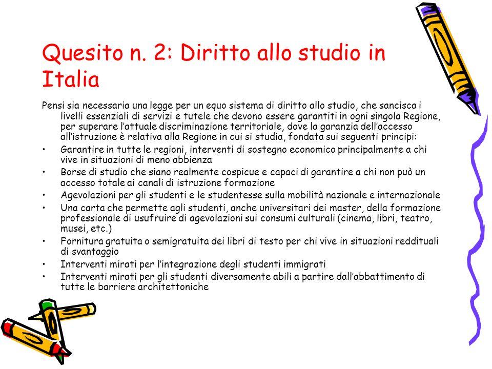 Quesito n. 2: Diritto allo studio in Italia Pensi sia necessaria una legge per un equo sistema di diritto allo studio, che sancisca i livelli essenzia