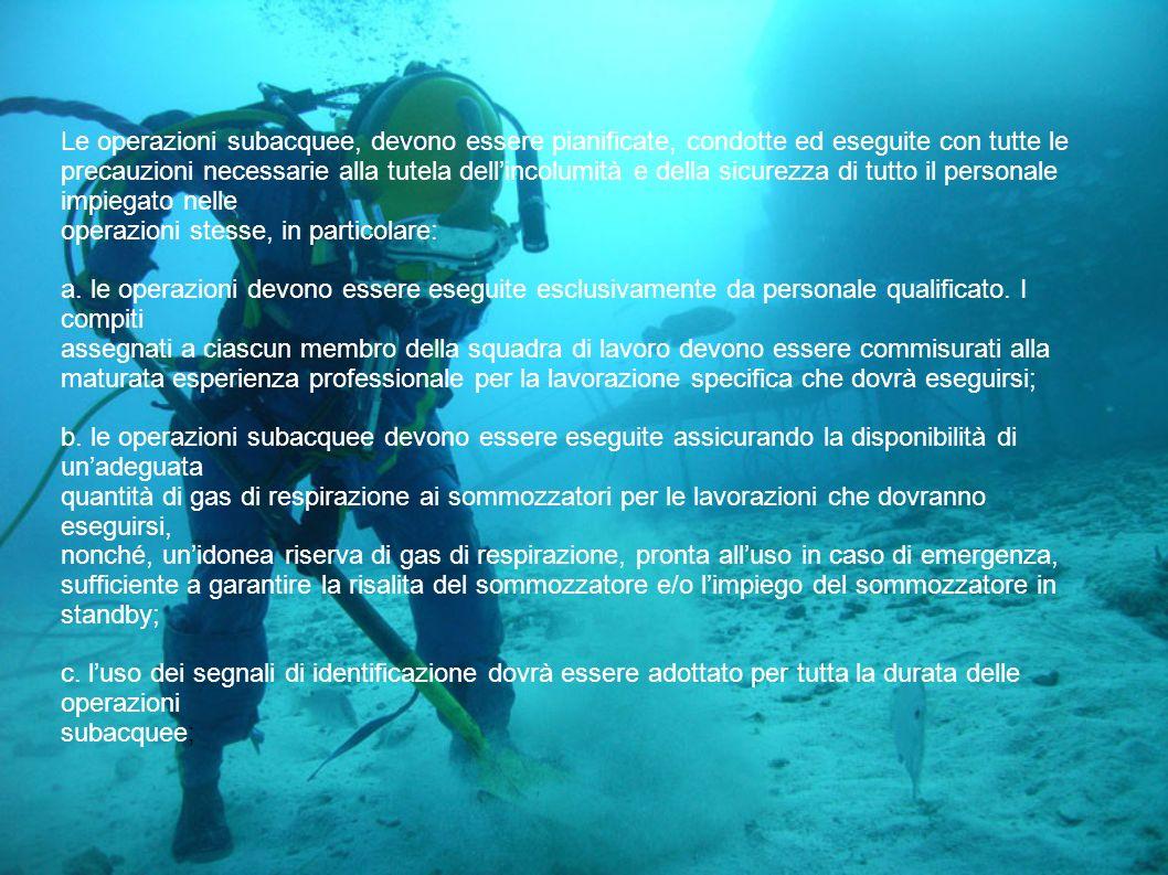Le operazioni subacquee, devono essere pianificate, condotte ed eseguite con tutte le precauzioni necessarie alla tutela dell'incolumità e della sicur