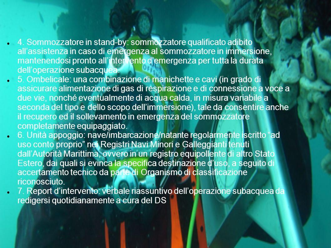 4. Sommozzatore in stand-by: sommozzatore qualificato adibito all'assistenza in caso di emergenza al sommozzatore in immersione, mantenendosi pronto a