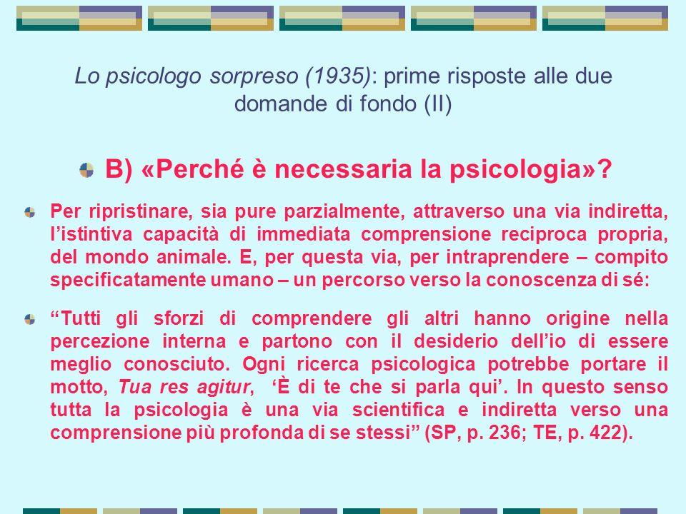 Lo psicologo sorpreso (1935): prime risposte alle due domande di fondo (II) B) «Perché è necessaria la psicologia».