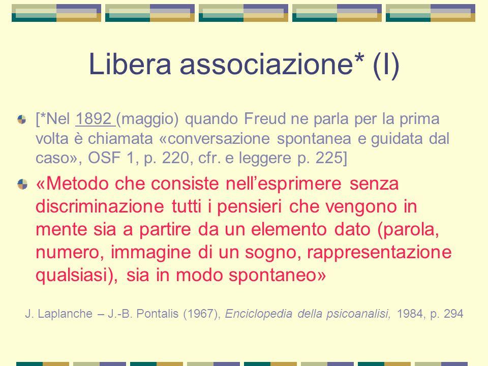 Libera associazione* (I) [*Nel 1892 (maggio) quando Freud ne parla per la prima volta è chiamata «conversazione spontanea e guidata dal caso», OSF 1, p.