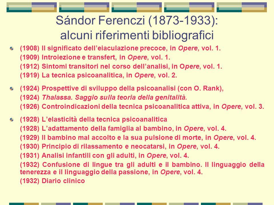 Sándor Ferenczi (1873-1933): alcuni riferimenti bibliografici (1908) Il significato dell'eiaculazione precoce, in Opere, vol.