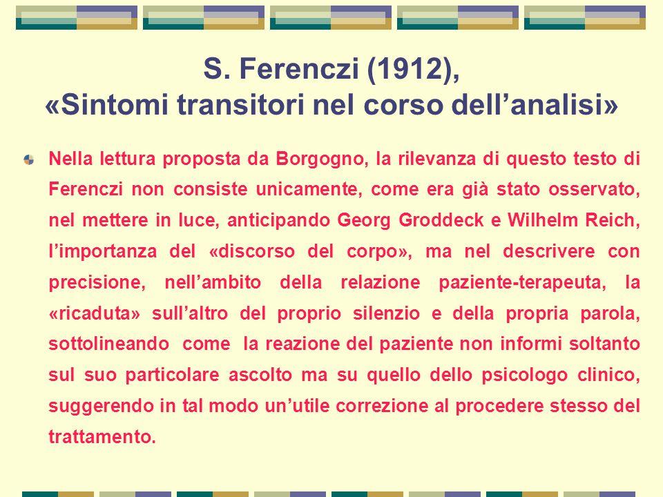 S. Ferenczi (1912), «Sintomi transitori nel corso dell'analisi» Nella lettura proposta da Borgogno, la rilevanza di questo testo di Ferenczi non consi