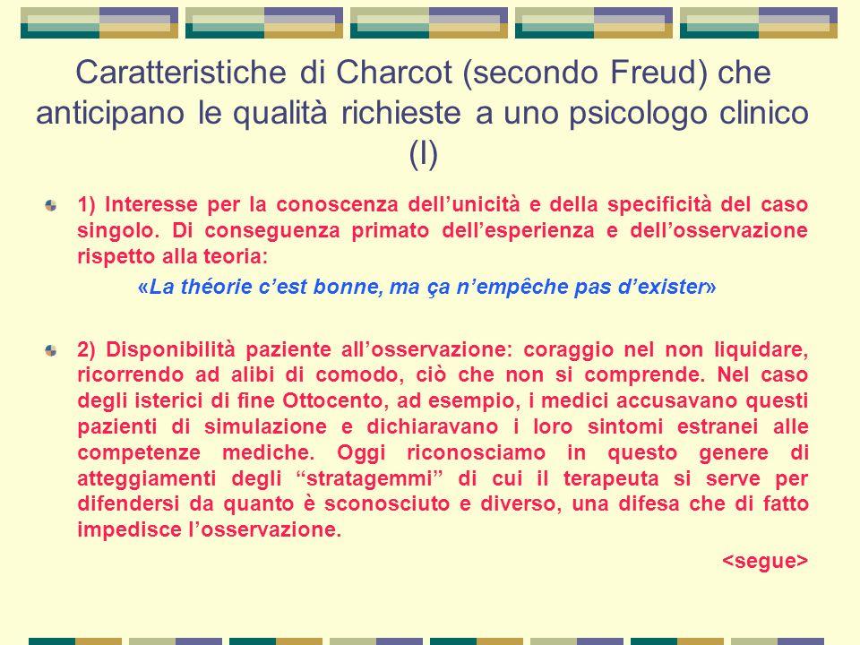 Caratteristiche di Charcot (secondo Freud) che anticipano le qualità richieste a uno psicologo clinico (II) 3) Disponibilità a dedicare tempo ed energia ai malati, ad avvicinarli con attenzione calda e intensa.
