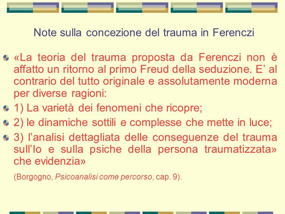 Note sulla concezione del trauma in Ferenczi «La teoria del trauma proposta da Ferenczi non è affatto un ritorno al primo Freud della seduzione.