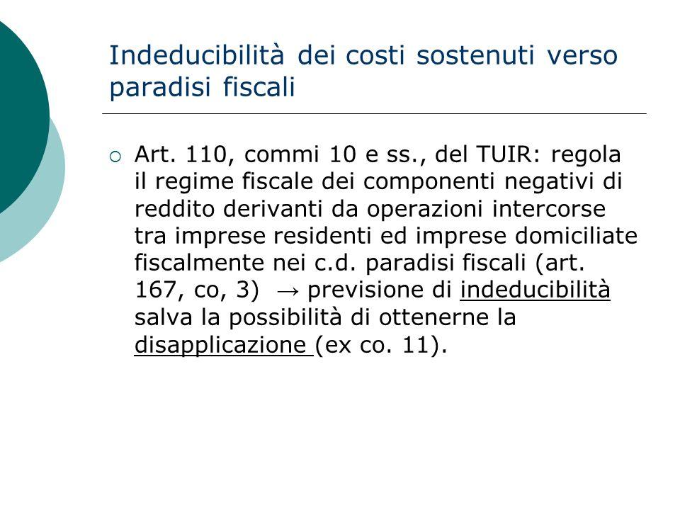 Indeducibilità dei costi sostenuti verso paradisi fiscali  Art. 110, commi 10 e ss., del TUIR: regola il regime fiscale dei componenti negativi di re