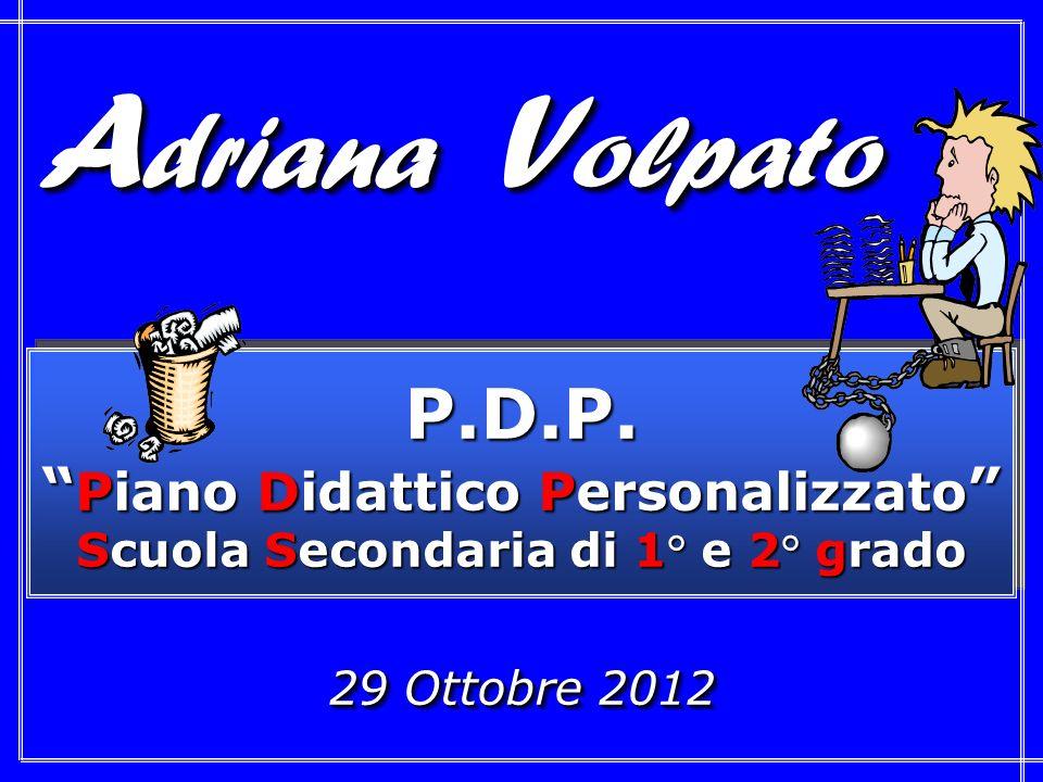 29 Ottobre 2012 P.D.P. Piano Didattico Personalizzato Scuola Secondaria di 1° e 2° grado P.D.P.