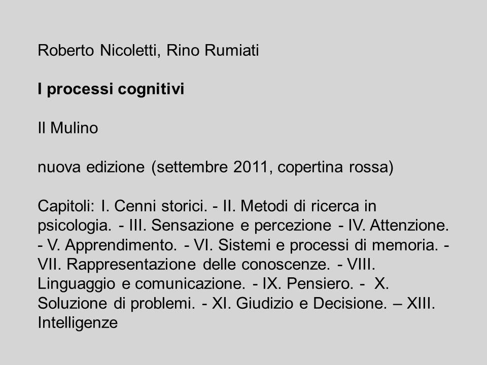 Roberto Nicoletti, Rino Rumiati I processi cognitivi Il Mulino nuova edizione (settembre 2011, copertina rossa) Capitoli: I.