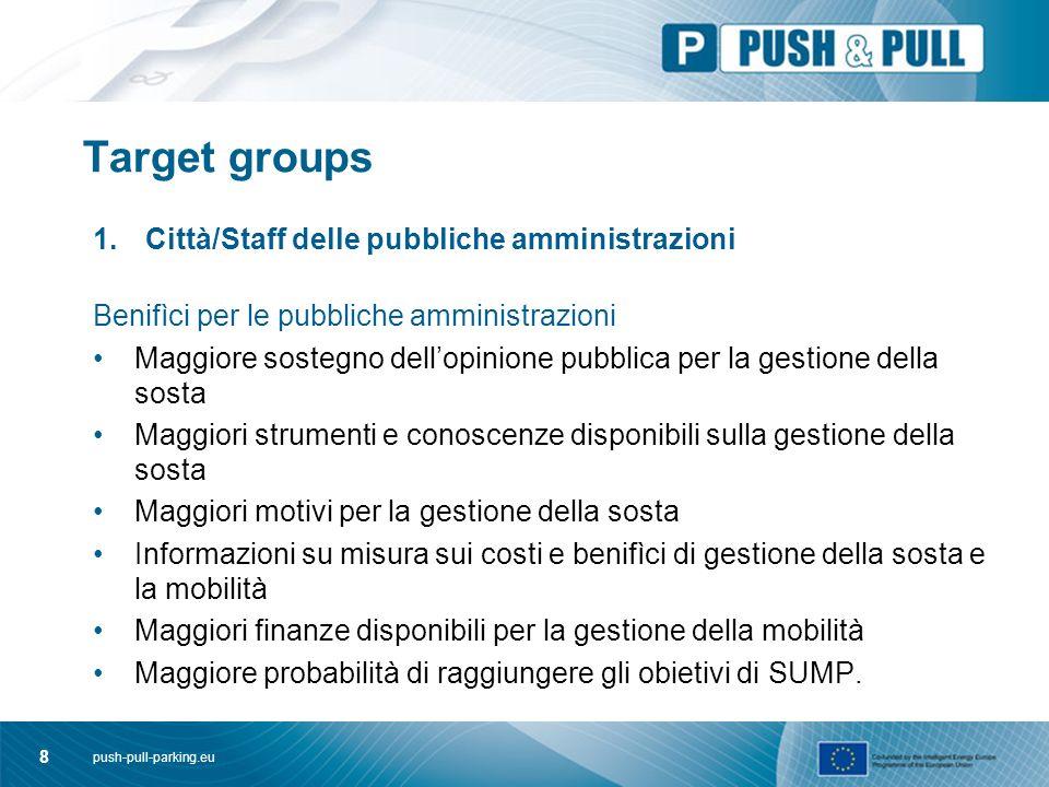 push-pull-parking.eu 8 Target groups 1.Città/Staff delle pubbliche amministrazioni Benifìci per le pubbliche amministrazioni Maggiore sostegno dell'op