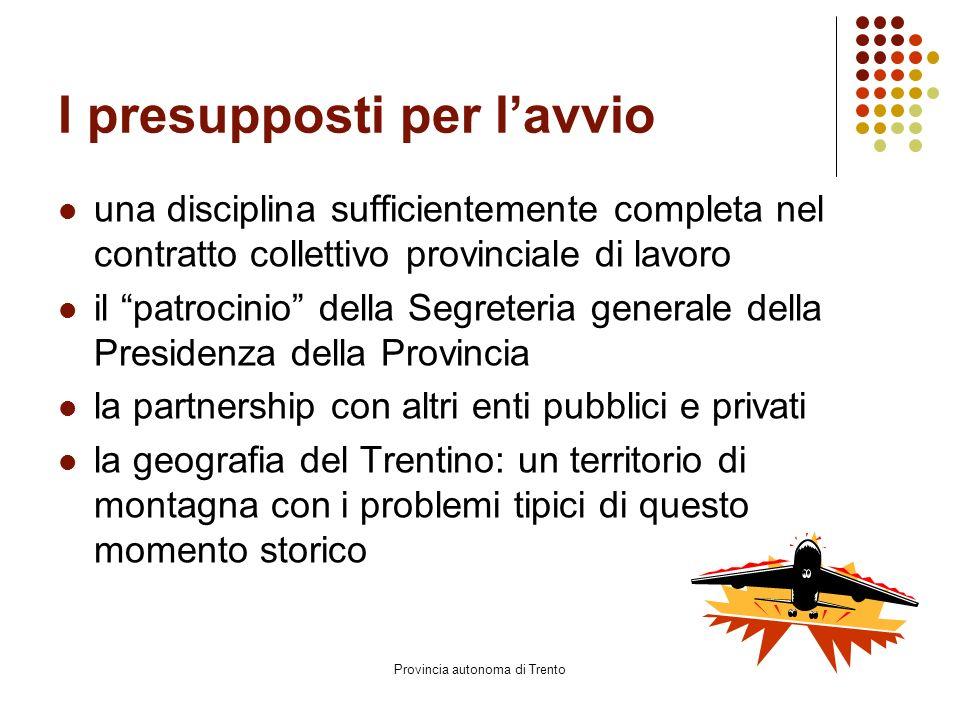Provincia autonoma di Trento … il monitoraggio la comunicazione nelle relazioni di lavoro le modalità di svolgimento delle attività telelavorate i risvolti economici (specie riguardo ai costi di gestione) le necessità formative