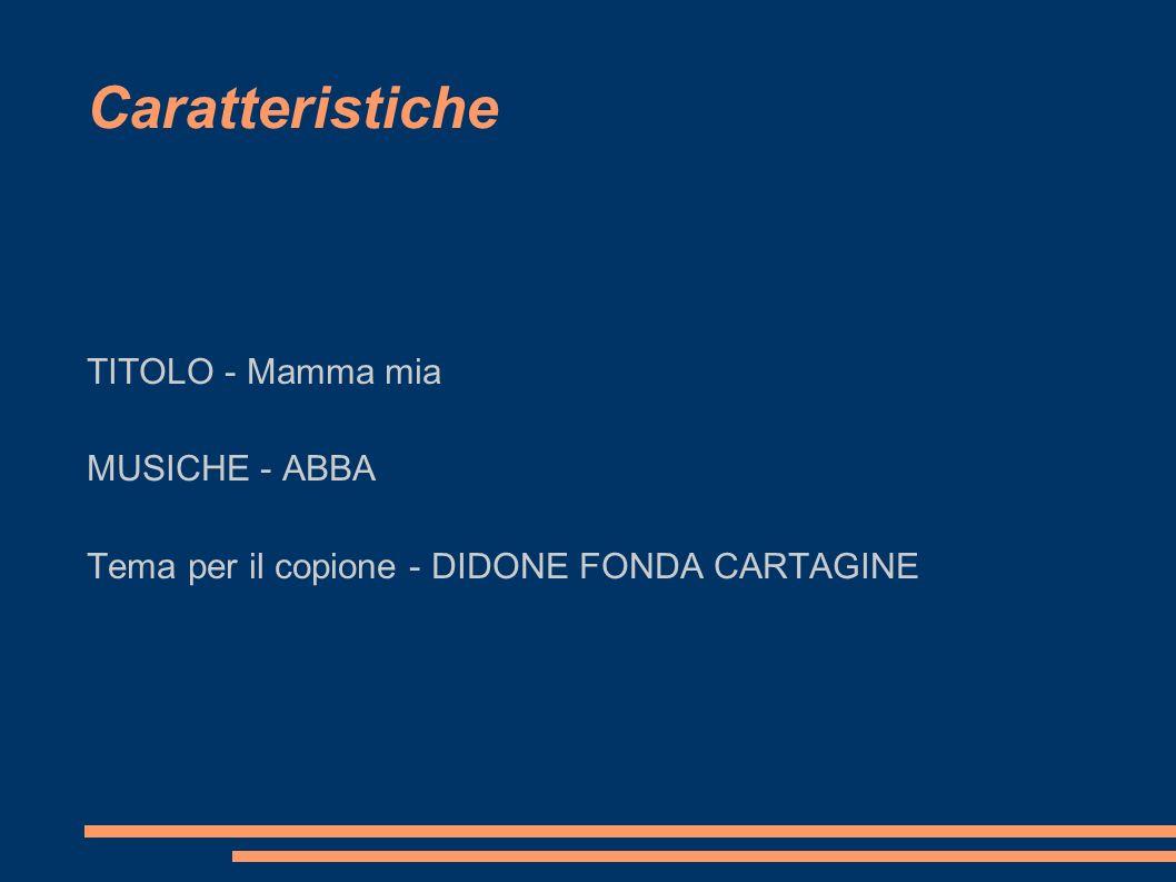 TITOLO - Mamma mia MUSICHE - ABBA Tema per il copione - DIDONE FONDA CARTAGINE Caratteristiche