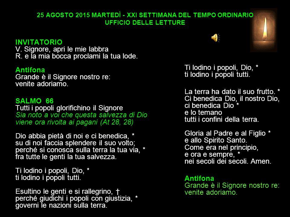 25 AGOSTO 2015 MARTEDÌ - XXI SETTIMANA DEL TEMPO ORDINARIO UFFICIO DELLE LETTURE INVITATORIO V.
