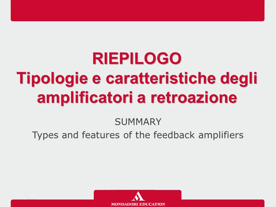 SUMMARY Types and features of the feedback amplifiers RIEPILOGO Tipologie e caratteristiche degli amplificatori a retroazione RIEPILOGO Tipologie e caratteristiche degli amplificatori a retroazione