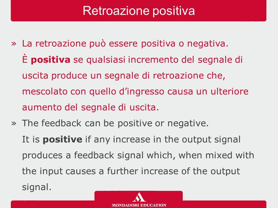 »La retroazione può essere positiva o negativa.
