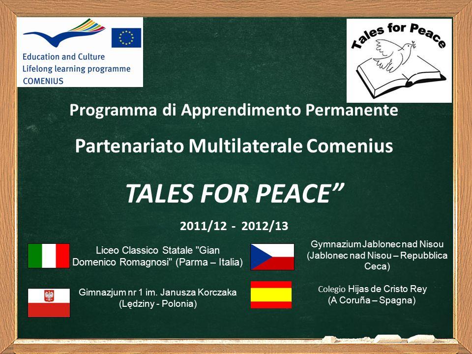 Programma di Apprendimento Permanente Partenariato Multilaterale Comenius TALES FOR PEACE 2011/12 - 2012/13 Liceo Classico Statale Gian Domenico Romagnosi (Parma – Italia) Gimnazjum nr 1 im.