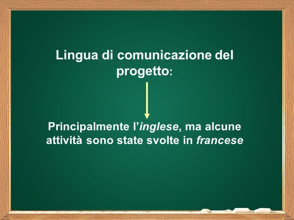 Lingua di comunicazione del progetto : Principalmente l'inglese, ma alcune attività sono state svolte in francese