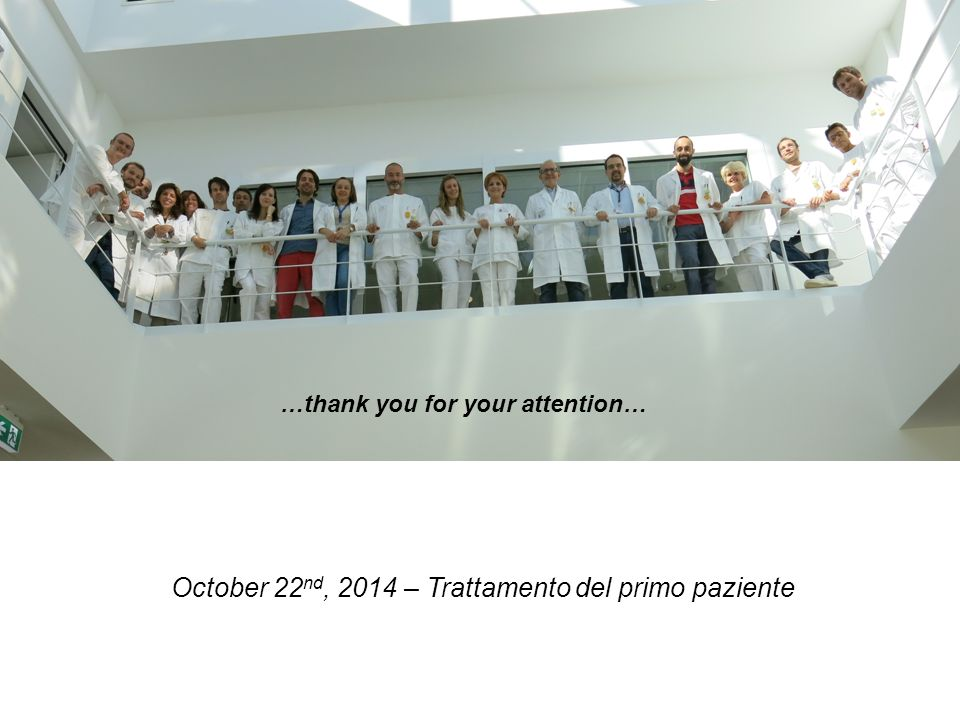 …thank you for your attention… October 22 nd, 2014 – Trattamento del primo paziente