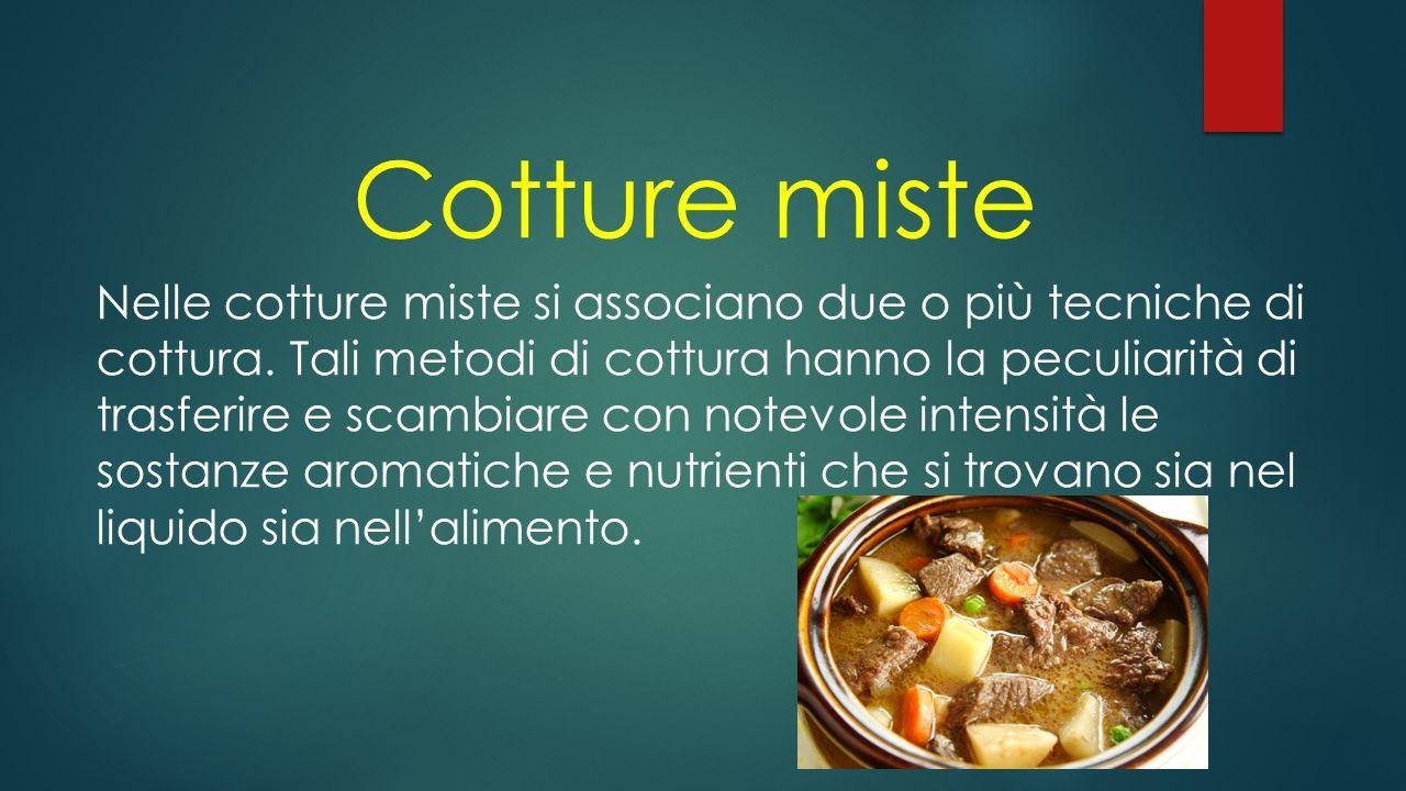 Cotture nei grassi Le tecniche di cottura nei grassi utilizzano la materia grassa come mezzo per trasmettere il calore all'alimento, sia nel caso dell
