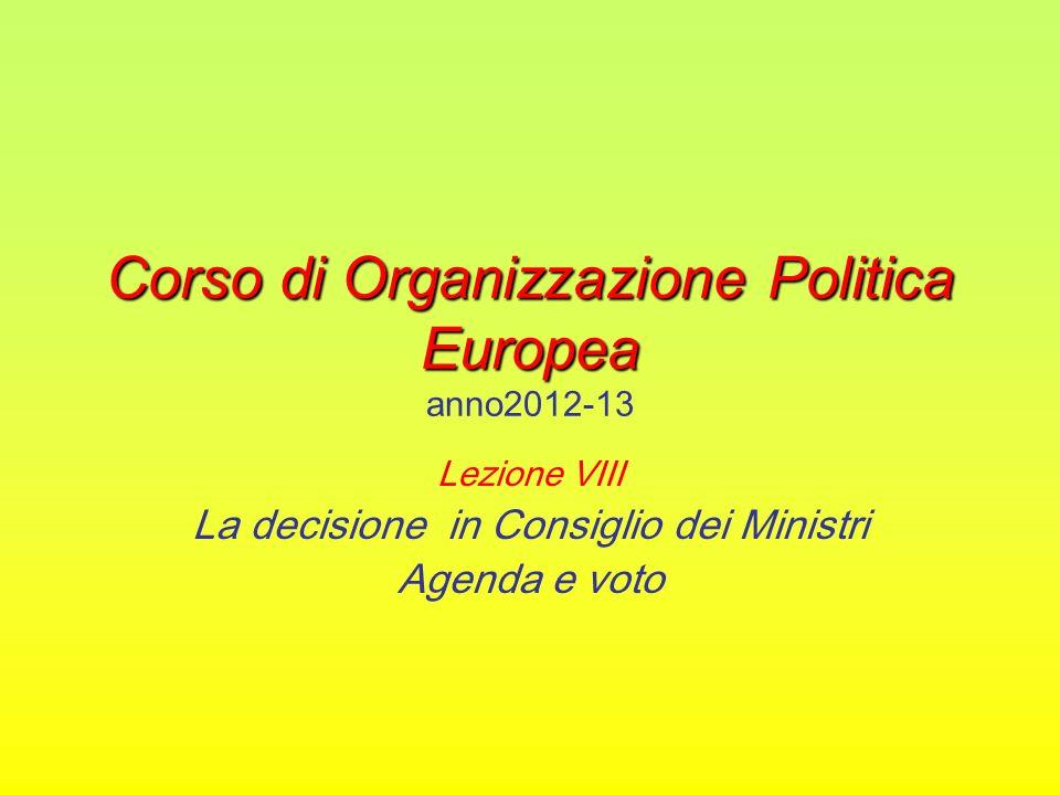 Corso di Organizzazione Politica Europea Corso di Organizzazione Politica Europea anno2012-13 Lezione VIII La decisione in Consiglio dei Ministri Agenda e voto