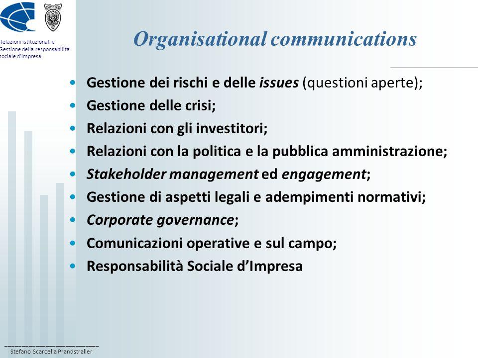 ____________________________ Stefano Scarcella Prandstraller Relazioni istituzionali e Gestione della responsabilità sociale d'impresa Organisational communications Gestione dei rischi e delle issues (questioni aperte); Gestione delle crisi; Relazioni con gli investitori; Relazioni con la politica e la pubblica amministrazione; Stakeholder management ed engagement; Gestione di aspetti legali e adempimenti normativi; Corporate governance; Comunicazioni operative e sul campo; Responsabilità Sociale d'Impresa