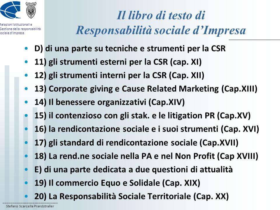 ____________________________ Stefano Scarcella Prandstraller Relazioni istituzionali e Gestione della responsabilità sociale d'impresa Il libro di testo di Responsabilità sociale d'Impresa D) di una parte su tecniche e strumenti per la CSR 11) gli strumenti esterni per la CSR (cap.