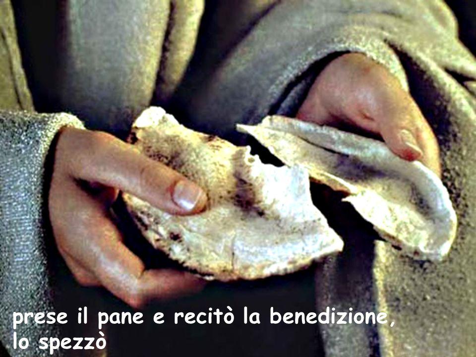 prese il pane e recitò la benedizione, lo spezzò