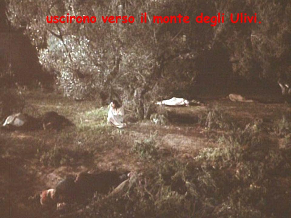 uscirono verso il monte degli Ulivi.