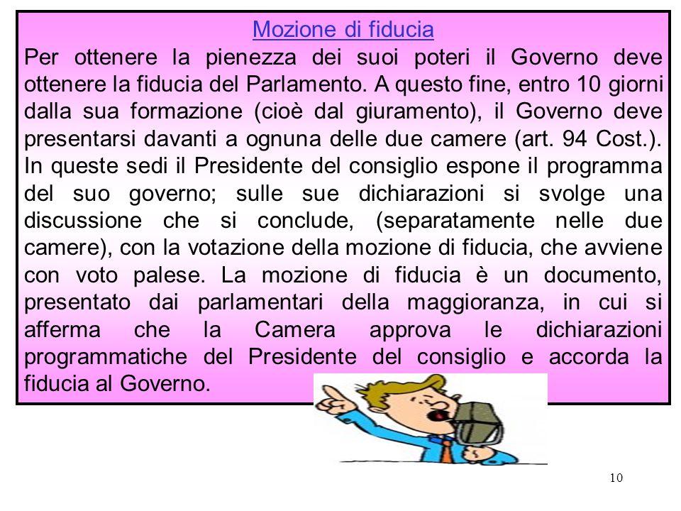 10 Mozione di fiducia Per ottenere la pienezza dei suoi poteri il Governo deve ottenere la fiducia del Parlamento.