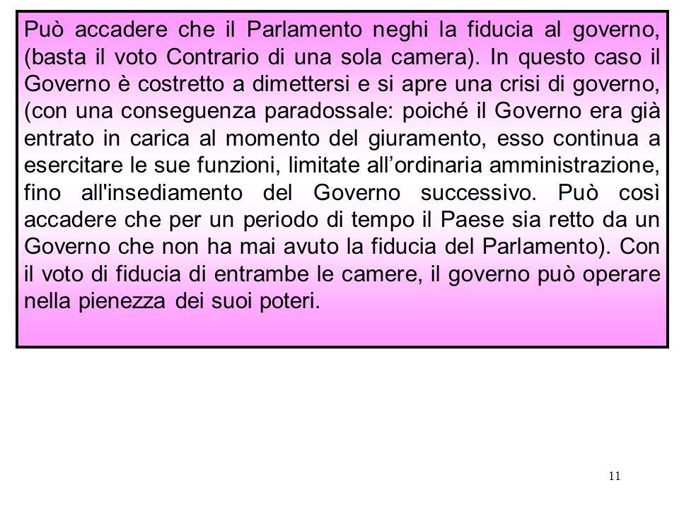 11 Può accadere che il Parlamento neghi la fiducia al governo, (basta il voto Contrario di una sola camera).