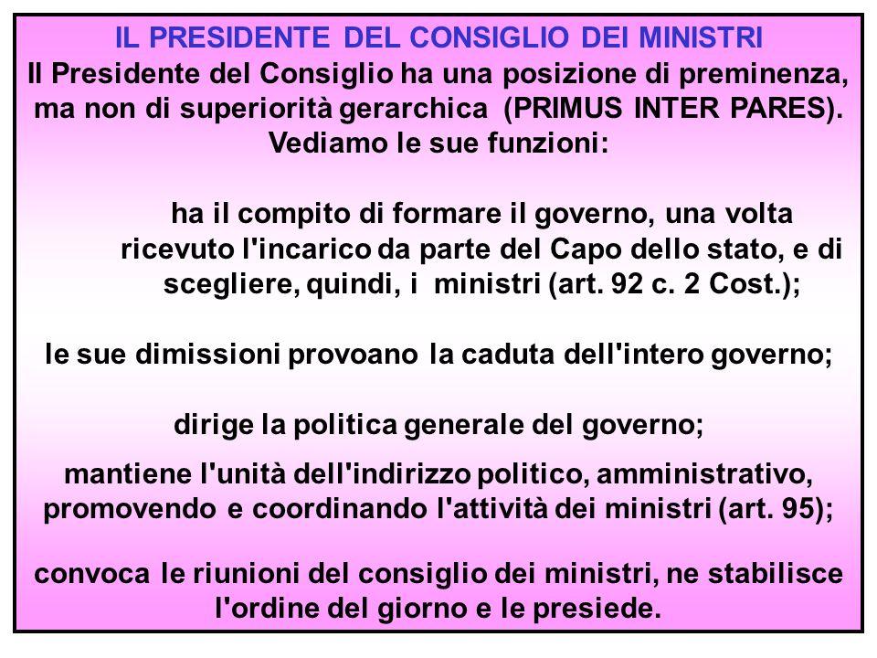 4 IL PRESIDENTE DEL CONSIGLIO DEI MINISTRI Il Presidente del Consiglio ha una posizione di preminenza, ma non di superiorità gerarchica (PRIMUS INTER PARES).