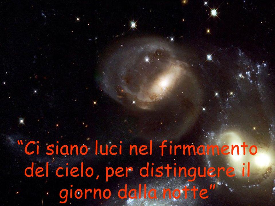"""""""Ci siano luci nel firmamento del cielo, per distinguere il giorno dalla notte"""""""