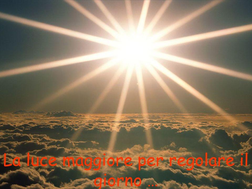 La luce maggiore per regolare il giorno …