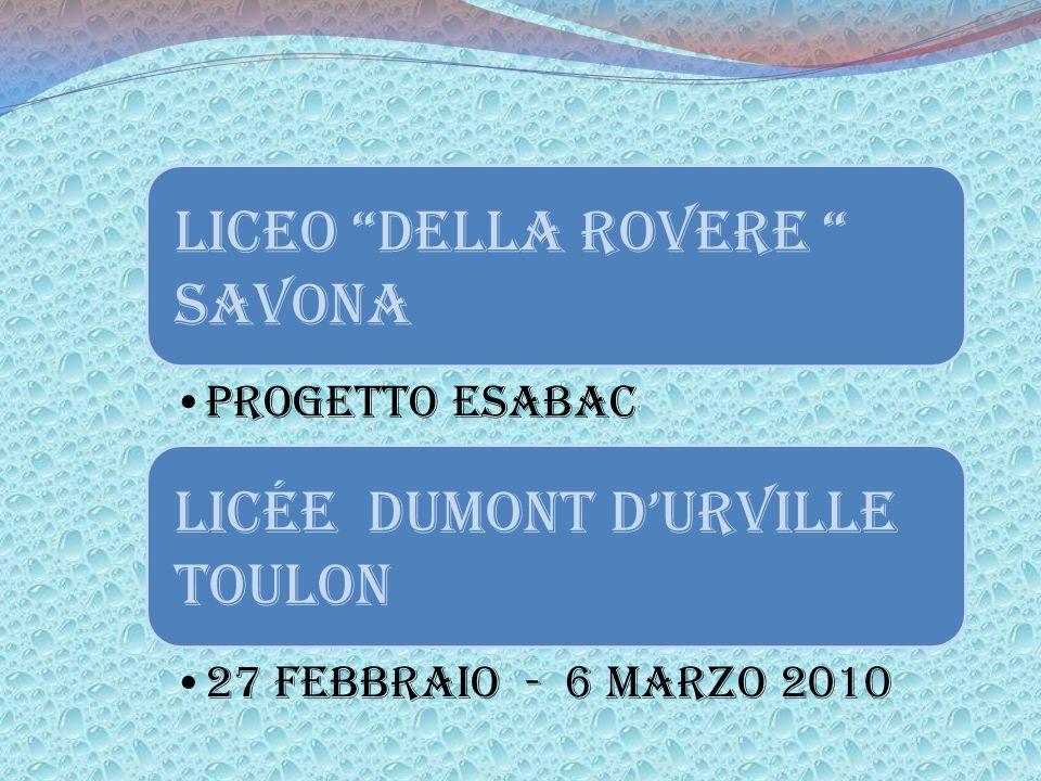 LICEO DELLA ROVERE SAVONA PROGETTO ESABAC LICÉE DUMONT D'URVILLE TOULON 27 Febbraio - 6 Marzo 2010