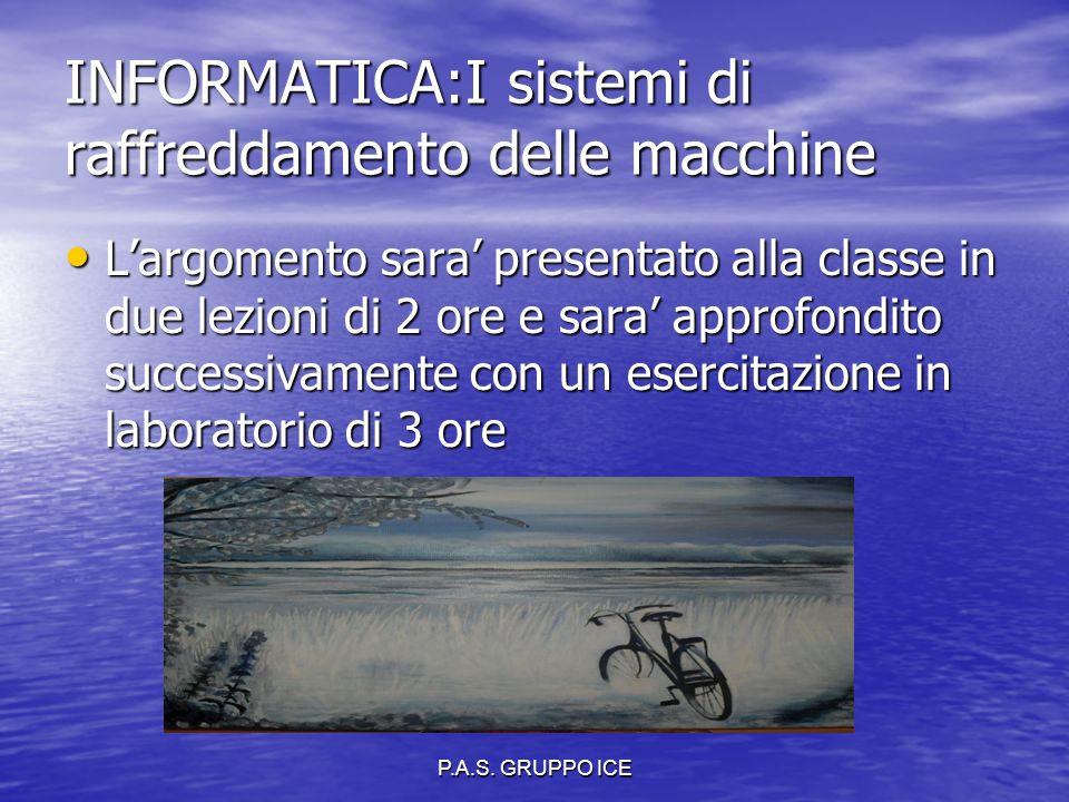 P.A.S. GRUPPO ICE INFORMATICA:I sistemi di raffreddamento delle macchine L'argomento sara' presentato alla classe in due lezioni di 2 ore e sara' appr
