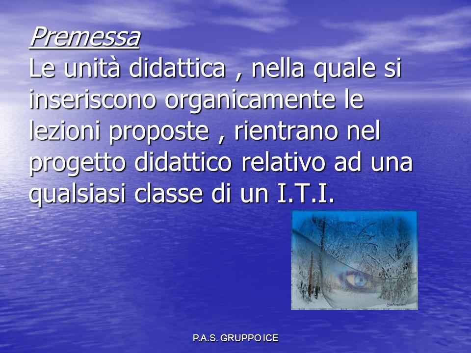 P.A.S. GRUPPO ICE Premessa Le unità didattica, nella quale si inseriscono organicamente le lezioni proposte, rientrano nel progetto didattico relativo