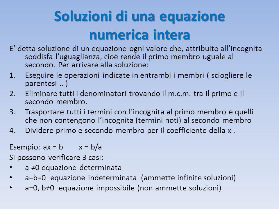 Soluzioni di una equazione numerica intera E' detta soluzione di un equazione ogni valore che, attribuito all'incognita soddisfa l'uguaglianza, cioè r