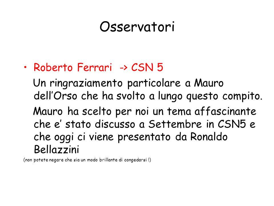 Osservatori Roberto Ferrari -> CSN 5 Un ringraziamento particolare a Mauro dell'Orso che ha svolto a lungo questo compito.