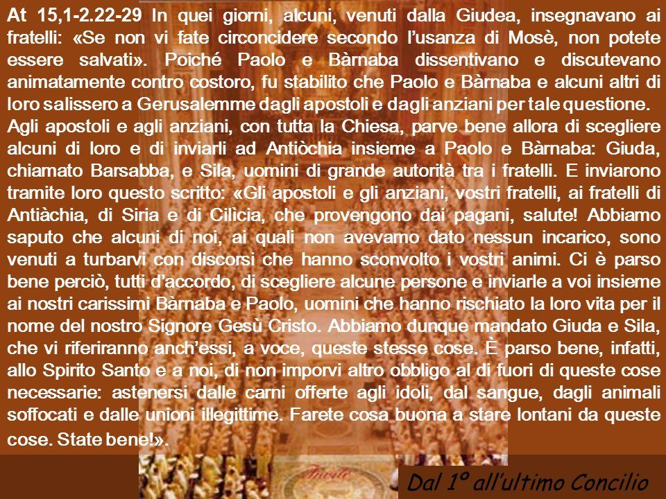 At 15,1-2.22-29 In quei giorni, alcuni, venuti dalla Giudea, insegnavano ai fratelli: «Se non vi fate circoncidere secondo l'usanza di Mosè, non potete essere salvati».